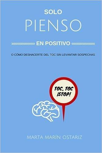 Book Solo pienso en positivo: O c?mo me deshice del TOC sin levantar sospechas. (Spanish Edition) by Marta Mar?n Ostariz (2016-03-15)