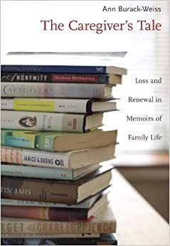 Book The Caregiver's Tale: Loss and Renewal in Memoirs of Family Life by Ann Burack-Weiss (2006-03-14)