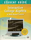 Interactive College Algebra : A Web-Based Course, Student Guide, Fischman, Davida, 1931914230