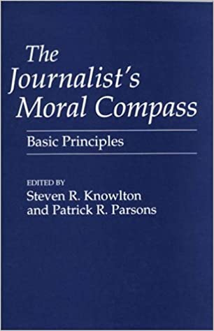 the journalist s moral compass basic principles steven knowlton the journalist s moral compass basic principles