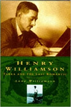 Henry Williamson: Tarka and the Last Romantic (Biography, Letters and Diaries)