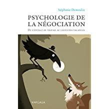 Psychologie de la négociation: Du contrat de travail au choix des vacances (French Edition)