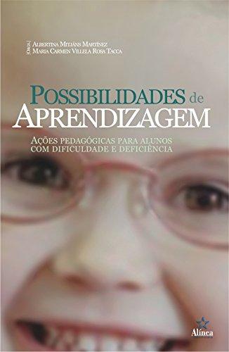 Possibilidades de Aprendizagem. Ações Pedagógicas Para Alunos com Dificuldade e Deficiência