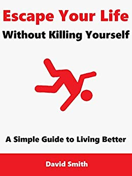 Escape your life without killing yourself a simple guide for Simple guide to a minimalist life