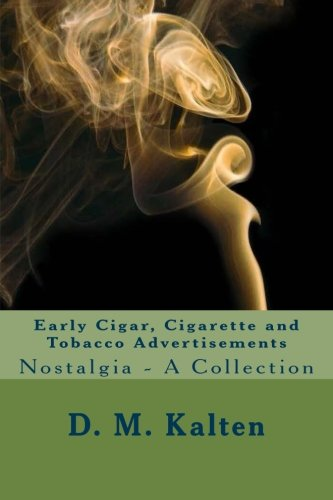 (Early Cigar, Cigarette and Tobacco Advertisements: Nostalgia - A Collection )