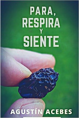 Para, respira y siente (Spanish Edition): Agustin Acebes ...