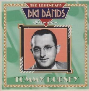The Legendary Big Bands Series by Tommy Dorsey (2000-05-29)