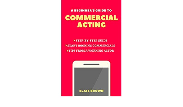 A Beginner's Guide to Commercial Acting - Kindle edition by Eljae
