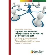 O papel das relações interpessoais na condução do Prosavana-JBM: Um estudo de caso: Programa de Cooperação Triangular para o Desenvolvimento Agrícola da Savana Tropical de Moçambique