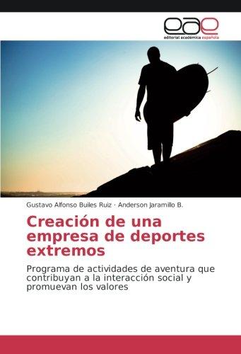 Download Creación de una empresa de deportes extremos: Programa de actividades de aventura que contribuyan a la interacción social y promuevan los valores (Spanish Edition) pdf epub