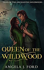 Queen of the Wildwood: A Fairy Tale Romance (Tales of the Enchanted Wildwood Book 1) (English Edition)