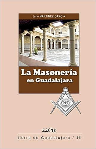 La masonería en Guadalajara: Amazon.es: Julio Martinez Garcia, Julio Martinez Garcia: Libros