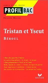 Tristan et Yseut. Béroul par Philippe Walter