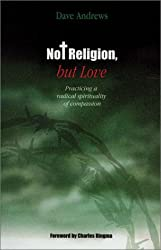 Not Religion, but Love: Practicing a Radical Spirituality of Compassion