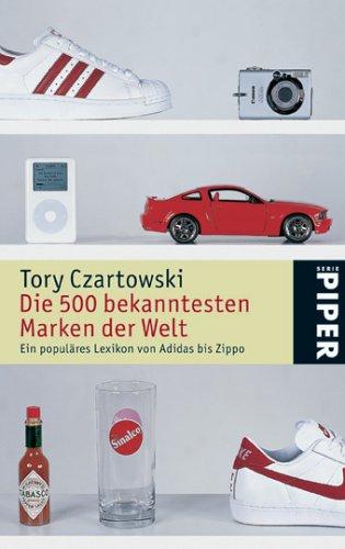 Die 500 bekanntesten Marken der Welt: Ein populäres Lexikon von Adidas bis Zippo (Piper Taschenbuch, Band 4499)