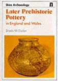 Later Prehistoric Pottery in England and Wales (Shire archaeology series)