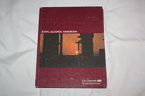 Ethyl Alcohol Handbook  Pure Ethyl Alcohol  Specially Denatured Alcohol  Completely Denatured Alcohol And U S I  Proprietary Solvents