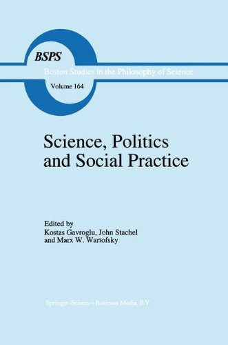 Science, Politics and Social Practice: Essays on Marxism and Science, Philosophy of Culture and the Social Sciences In honor of Robert S. Cohen in the Philosophy and History of Science