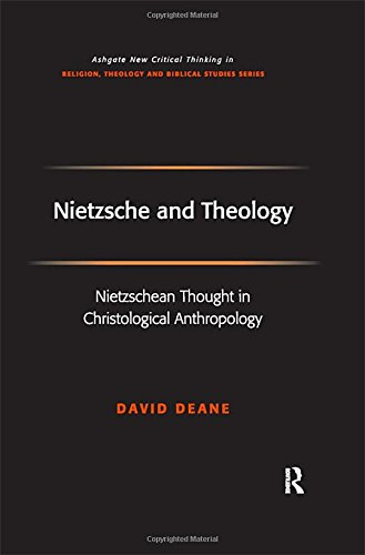 Book: Nietzsche and Theology - Nietzschean Thought in Christological Anthropology by David Deane