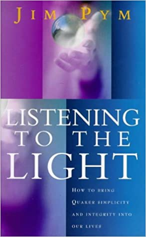 Book Listening To The Light: How to Bring Quaker Simplicity and Integrity into Our Lives