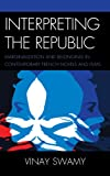 Interpreting the Republic : Marginalization and Belonging in Contemporary French Novels and Films, Swamy, Vinay, 0739165372