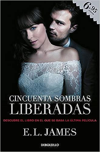 Cincuenta Sombras Liberadas Cincuenta Sombras 3 Spanish Edition 9788466345040 James E L Mª Del Puerto Barruetabeña Díez Books