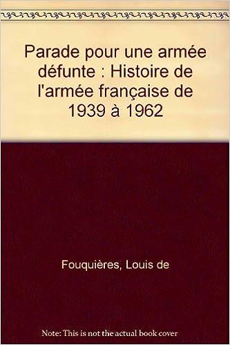Livre gratuits Parade pour une armée défunte : Histoire de l'armée française de 1939 à 1962 pdf, epub ebook
