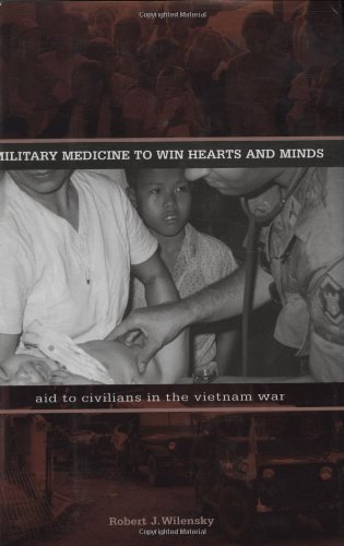 Military Medicine to Win Hearts and Minds: Aid to Civilians in the Vietnam War (Modern Southeast Asia Series)