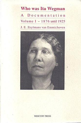 Who Was Ita Wegman: A Documentation, Vol. 1