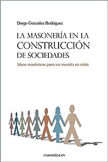 La masonería en la construcción de sociedades (Spanish Edition)