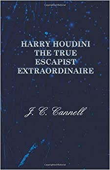 Harry Houdini the True Escapist Extraordinaire