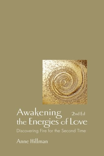 Awakening the Energies of Love: Discovering Fire for the Second Time, 2nd Edition