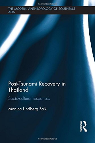 Post-Tsunami Recovery in Thailand: Socio-cultural responses (The Modern Anthropology of Southeast Asia) (The Great Indian Ocean Tsunami Of 2004)