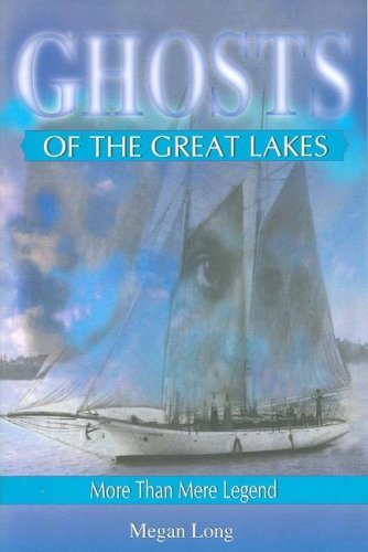 Download Ghosts of the Great Lakes: More Than Mere Legend PDF