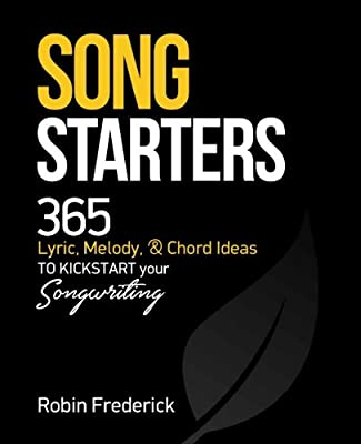 Song Starters 365 Lyric Melody Chord Ideas To Kickstart Your