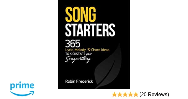 Song Starters: 365 Lyric, Melody, & Chord Ideas to Kickstart Your