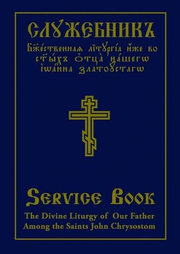 The Divine Liturgy of Our Father Among the Saints John Chrysostom: Slavonic-English Parallel - Trinity Orthodox Holy