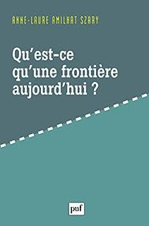 Qu'est-ce qu'une frontière aujourd'hui ?, Amilhat-Szary, Anne-Laure