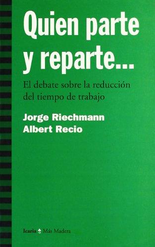 Descargar Libro Quien Parte Y Reparte-- : El Debate Sobre La Reducción Del Tiempo De Trabajo Jorge Richman
