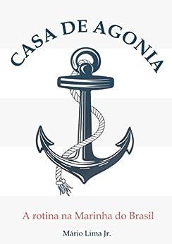 Casa de Agonia: A rotina na Marinha do Brasil por [Lima Jr., Mário]