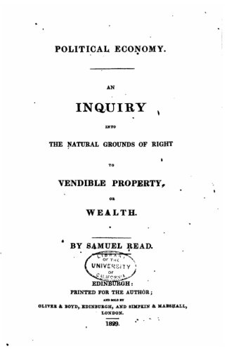 Read Online Political Economy - An Inquiry Into the Natural Grounds of Right to Vendible Property  or Wealth pdf