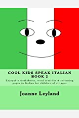 Cool Kids Speak Italian - Book 2: Enjoyable worksheets, word searches and colouring pages in Italian for children of all ages (Italian Edition) Paperback