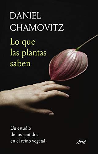 Lo que las plantas saben: Un estudio de los sentidos en el reino vegetal por Daniel Chamovitz,Deza Guil, Gemma