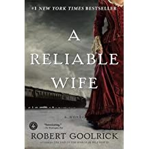 Robert Goolrick: A Reliable Wife (Paperback); 2010 Edition