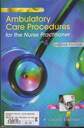 Ambulatory Care Procedures For The Nurse Practitioner 2Ed (Pb 2004)
