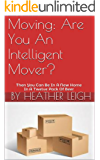 Moving: Are You An Intelligent Mover?: Then You Can Be In A New Home In A Twelve Pack Of Beer