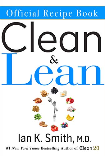 The Official Clean & Lean Recipe Book: The Official Companion to Dr. Ian Smith's Clean & Lean