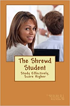 The Shrewd Student: How to Study Smarter and Get Great Grades in College