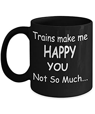 Trains Make Me Happy You Not So Much Mug Black Unique Birthday, Special Or Funny Occasion Gift. Best 11 Oz Ceramic Novelty Cup for Coffee, Tea Or Toddy