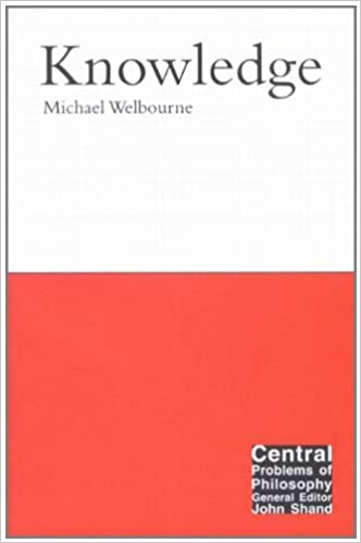 Book Knowledge (Central Problems of Philosophy) by Michael Welbourne (2001-12-20)